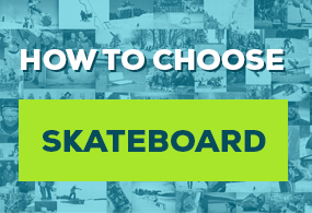 How to choose a skateboard?