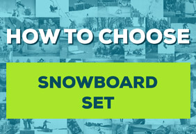 How to choose the snowboard set